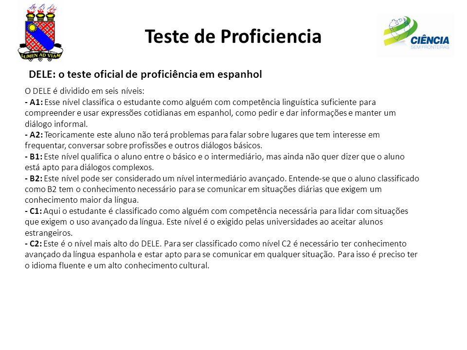 Teste de Proficiencia DELE: o teste oficial de proficiência em espanhol O DELE é dividido em seis níveis: - A1: Esse nível classifica o estudante como