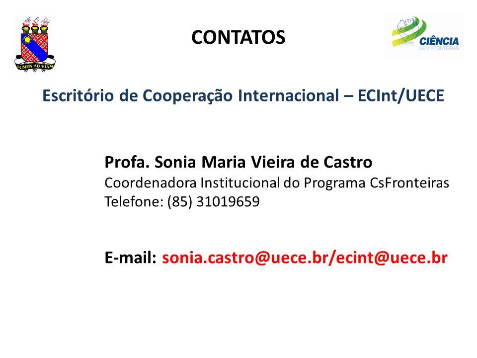 CONTATOS Escritório de Cooperação Internacional – ECInt/UECE Profa. Sonia Maria Vieira de Castro Coordenadora Institucional do Programa CsFronteiras T