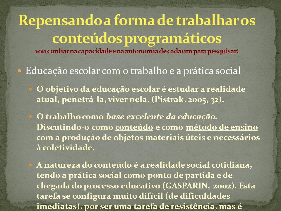 Educação escolar com o trabalho e a prática social O objetivo da educação escolar é estudar a realidade atual, penetrá-la, viver nela. (Pistrak, 2005,