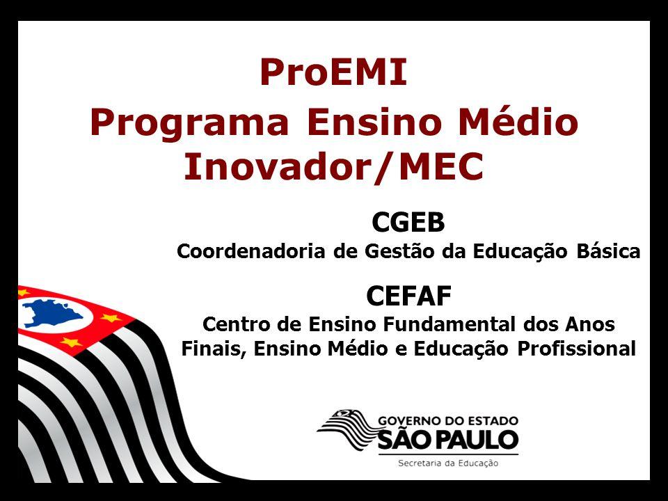 CGEB Coordenadoria de Gestão da Educação Básica CEFAF Centro de Ensino Fundamental dos Anos Finais, Ensino Médio e Educação Profissional ProEMI Programa Ensino Médio Inovador/MEC