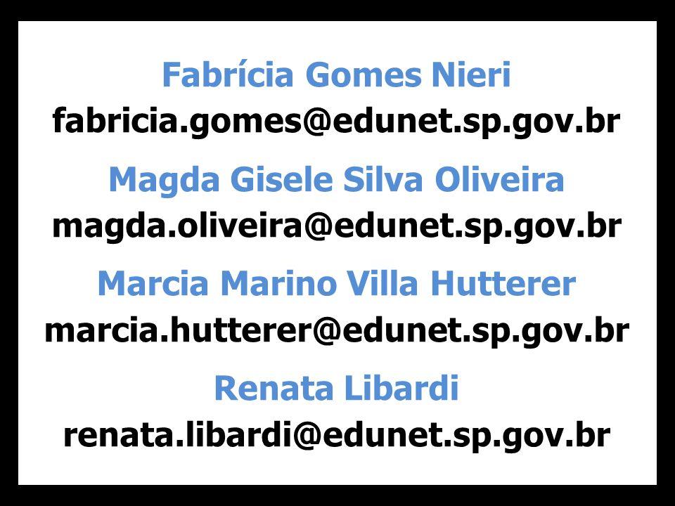 Fabrícia Gomes Nieri fabricia.gomes@edunet.sp.gov.br Magda Gisele Silva Oliveira magda.oliveira@edunet.sp.gov.br Marcia Marino Villa Hutterer marcia.hutterer@edunet.sp.gov.br Renata Libardi renata.libardi@edunet.sp.gov.br