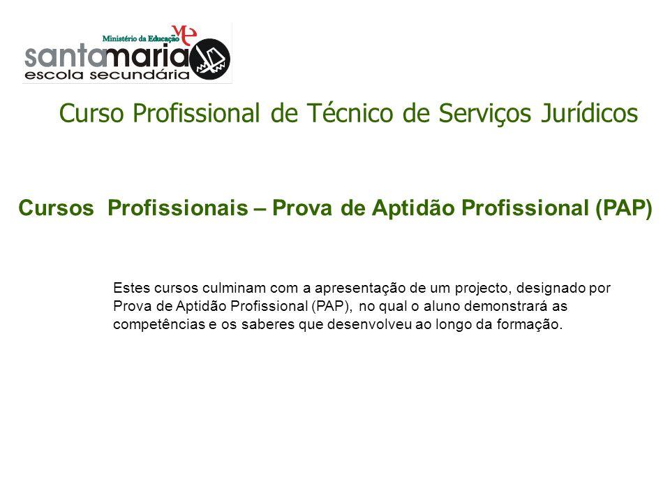 Curso Profissional de Técnico de Serviços Jurídicos Cursos Profissionais – Prova de Aptidão Profissional (PAP) Estes cursos culminam com a apresentaçã