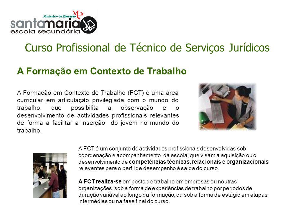 Curso Profissional de Técnico de Serviços Jurídicos A Formação em Contexto de Trabalho A Formação em Contexto de Trabalho (FCT) é uma área curricular