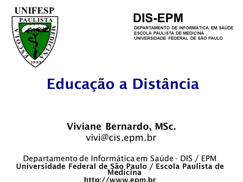 Educação a Distância Viviane Bernardo, MSc. vivi@cis.epm.br UNIFESP DEPARTAMENTO DE INFORMÁTICA EM SAÚDE ESCOLA PAULISTA DE MEDICINA UNIVERSIDADE FEDE