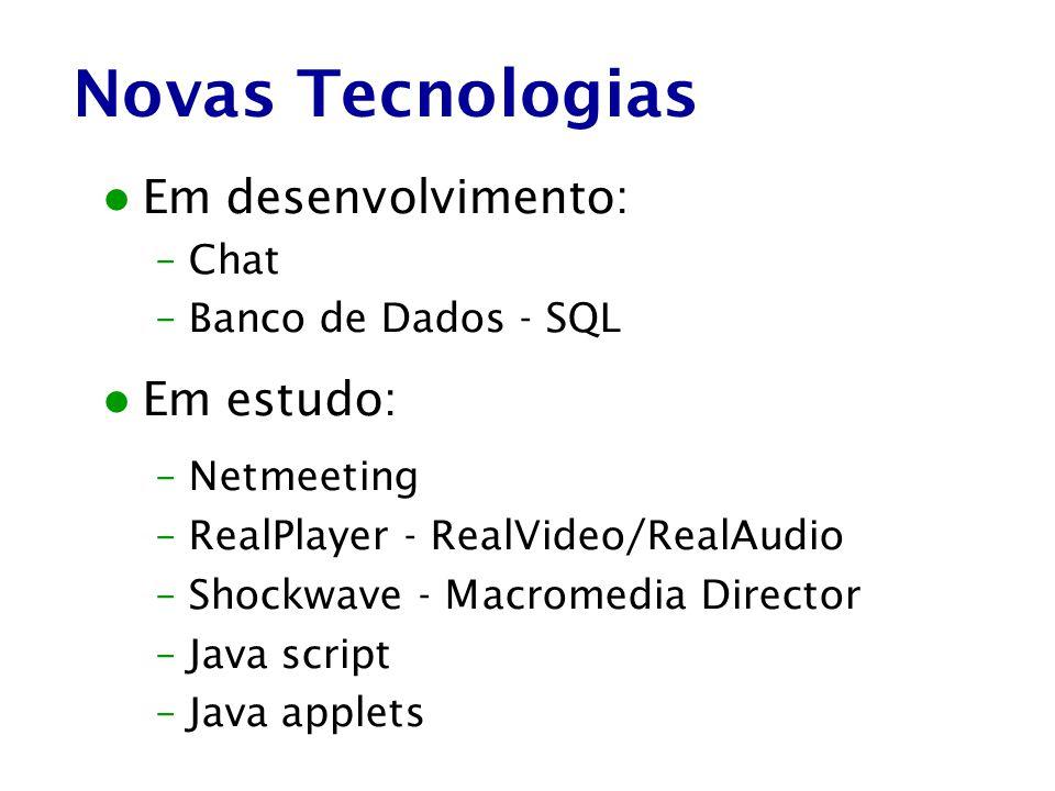 Em desenvolvimento: –Chat –Banco de Dados - SQL Em estudo: –Netmeeting –RealPlayer - RealVideo/RealAudio –Shockwave - Macromedia Director –Java script
