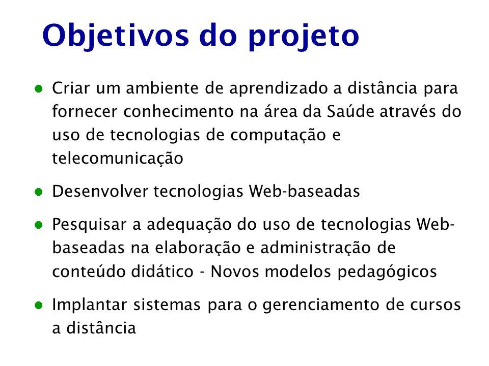 Objetivos do projeto Criar um ambiente de aprendizado a distância para fornecer conhecimento na área da Saúde através do uso de tecnologias de computa