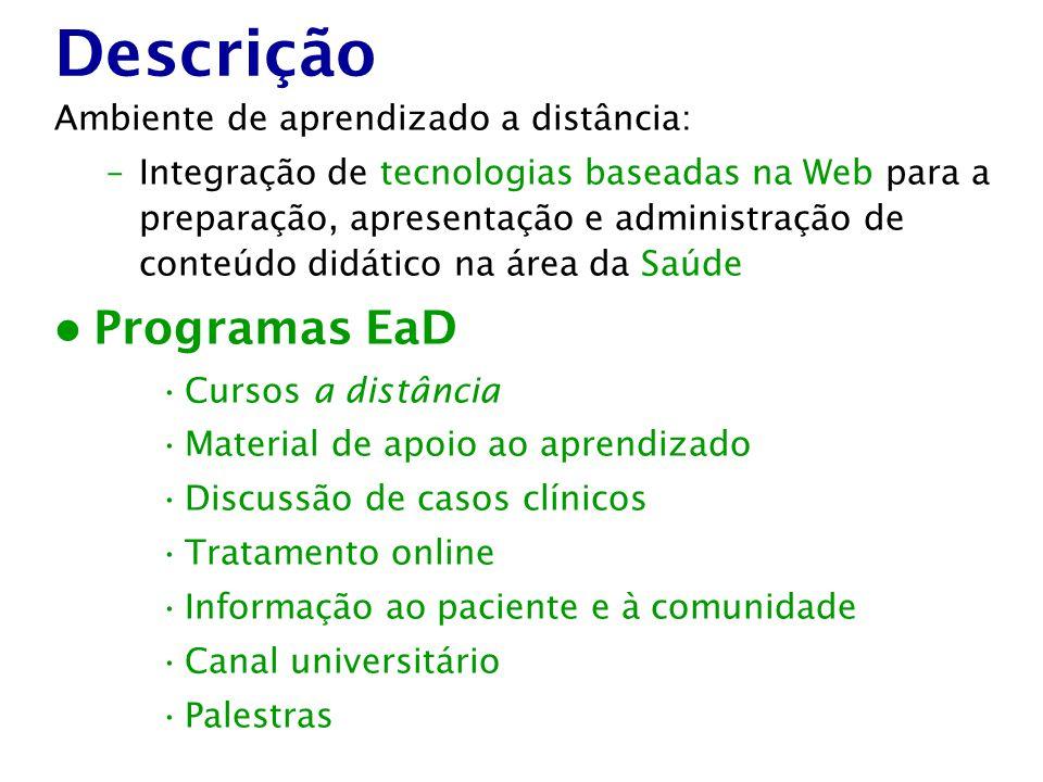 Descrição Ambiente de aprendizado a distância: –Integração de tecnologias baseadas na Web para a preparação, apresentação e administração de conteúdo