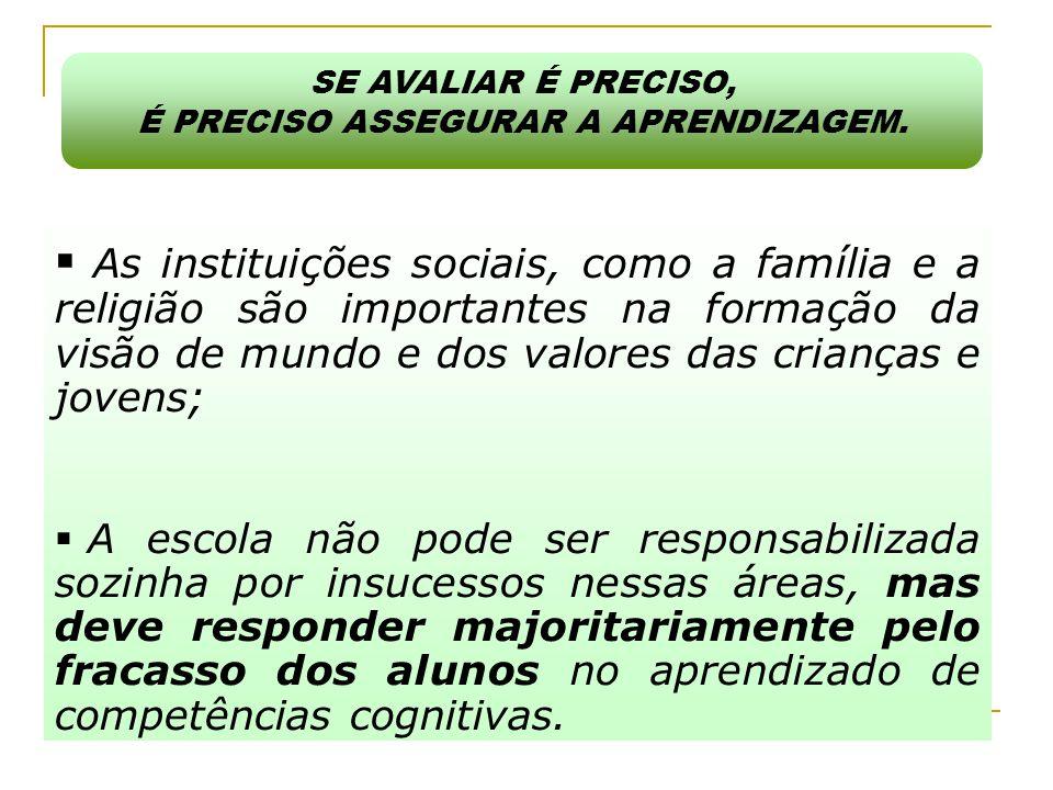  As instituições sociais, como a família e a religião são importantes na formação da visão de mundo e dos valores das crianças e jovens;  A escola n