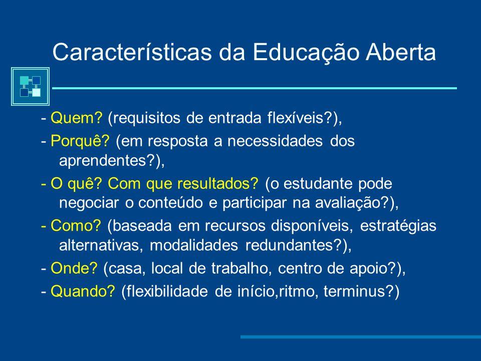 Características da Educação Aberta - Quem.(requisitos de entrada flexíveis?), - Porquê.