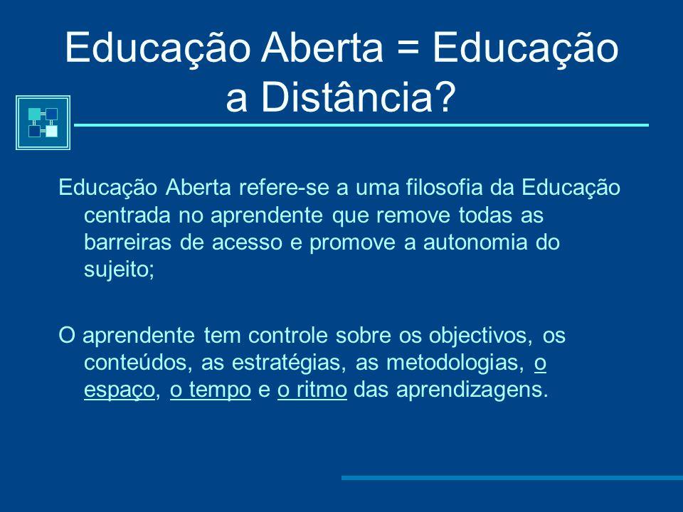Educação Aberta = Educação a Distância? a) separação física entre professor e estudantes; b) utilização de tecnologia para mediatizar processos de ens