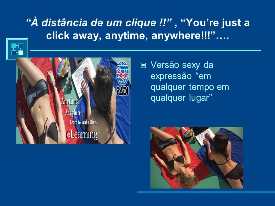À distância de um clique !! , You're just a click away, anytime, anywhere!!! ….