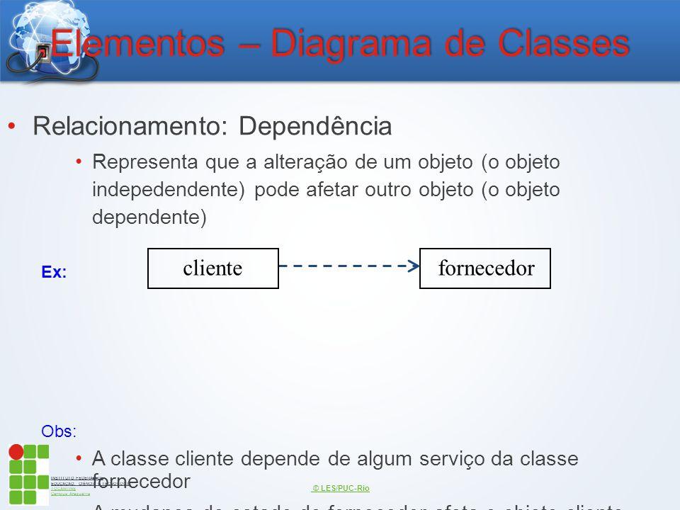 INSTITUTO FEDERAL DE EDUCAÇÃO, CIÊNCIA E TECNOLOGIA TOCANTINS Campus Araguaína Elementos – Diagrama de Classes Relacionamento: Dependência Representa