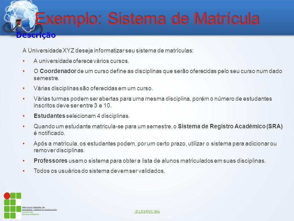 INSTITUTO FEDERAL DE EDUCAÇÃO, CIÊNCIA E TECNOLOGIA TOCANTINS Campus Araguaína Exemplo: Sistema de Matrícula A Universidade XYZ deseja informatizar se