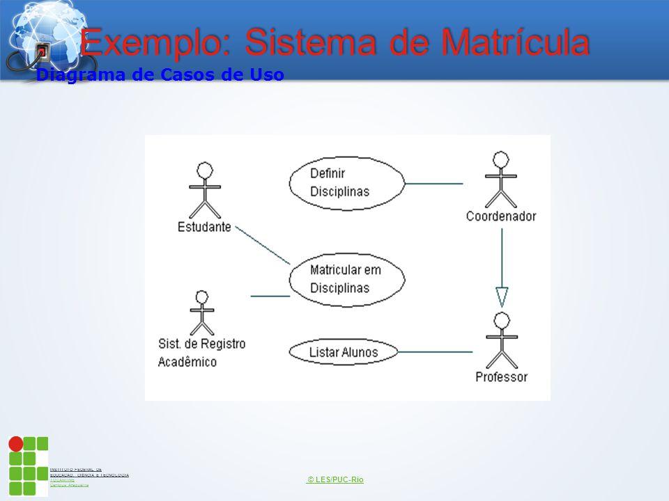 INSTITUTO FEDERAL DE EDUCAÇÃO, CIÊNCIA E TECNOLOGIA TOCANTINS Campus Araguaína Exemplo: Sistema de Matrícula © LES/PUC-Rio Diagrama de Casos de Uso
