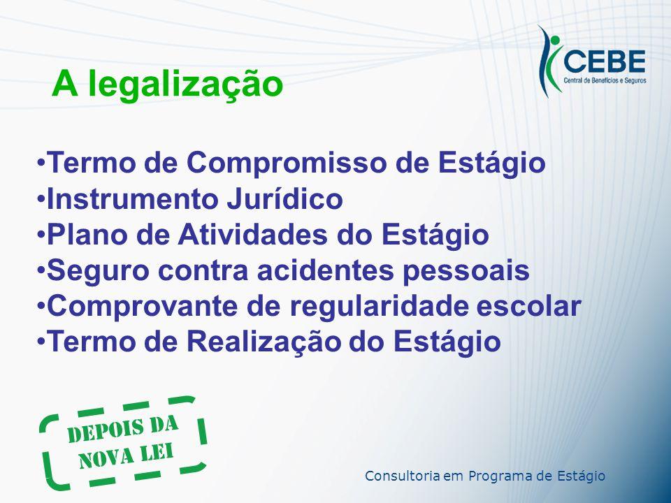 A legalização Antes da Nova Lei Comprovação de regularidade escolar Termo de Compromisso de Estágio Instrumento Jurídico Seguro contra acidentes pessoais Consultoria em Programas de Estágio