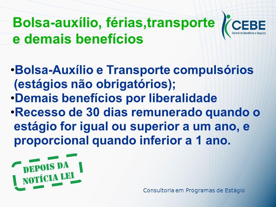 Bolsa-auxílio, férias,transporte e demais benefícios Por liberalidade da empresa concedente, não existia a obrigatoriedade. Consultoria em Programas d