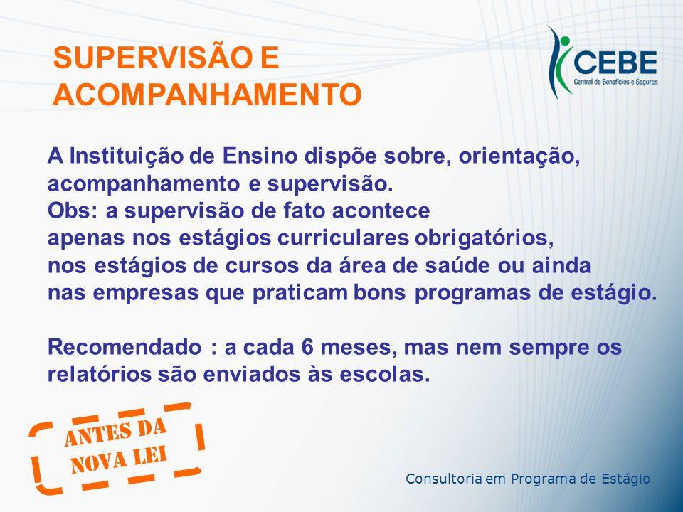 Consultoria em Programa de Estágio Antes da Nova Lei SUPERVISÃO E ACOMPANHAMENTO A Instituição de Ensino dispõe sobre, orientação, acompanhamento e supervisão.