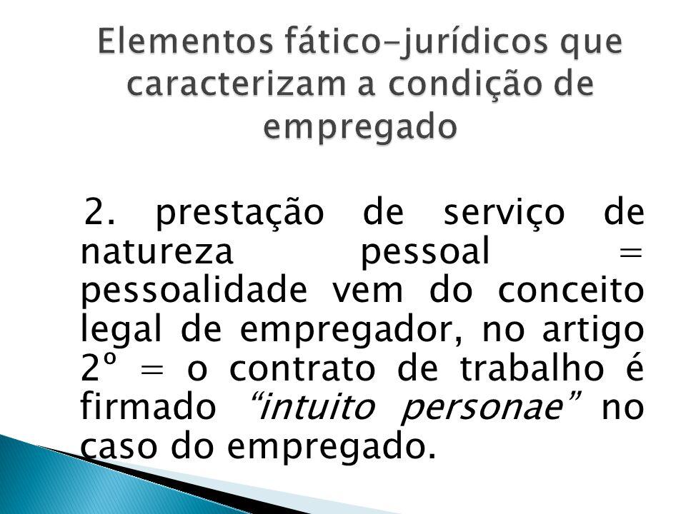 1. pessoa física: enquanto o empregador é um ente com ou sem personalidade jurídica, o empregado é uma pessoa física necessariamente