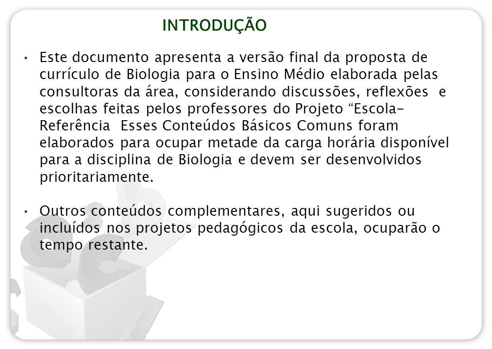 INTRODUÇÃO Este documento apresenta a versão final da proposta de currículo de Biologia para o Ensino Médio elaborada pelas consultoras da área, consi