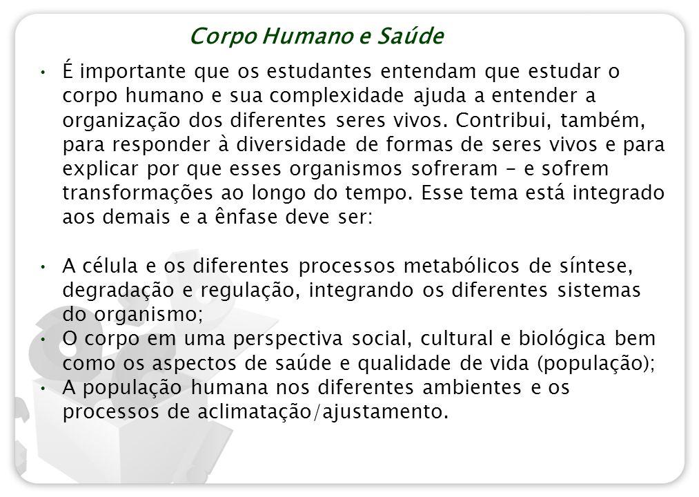 Corpo Humano e Saúde É importante que os estudantes entendam que estudar o corpo humano e sua complexidade ajuda a entender a organização dos diferent