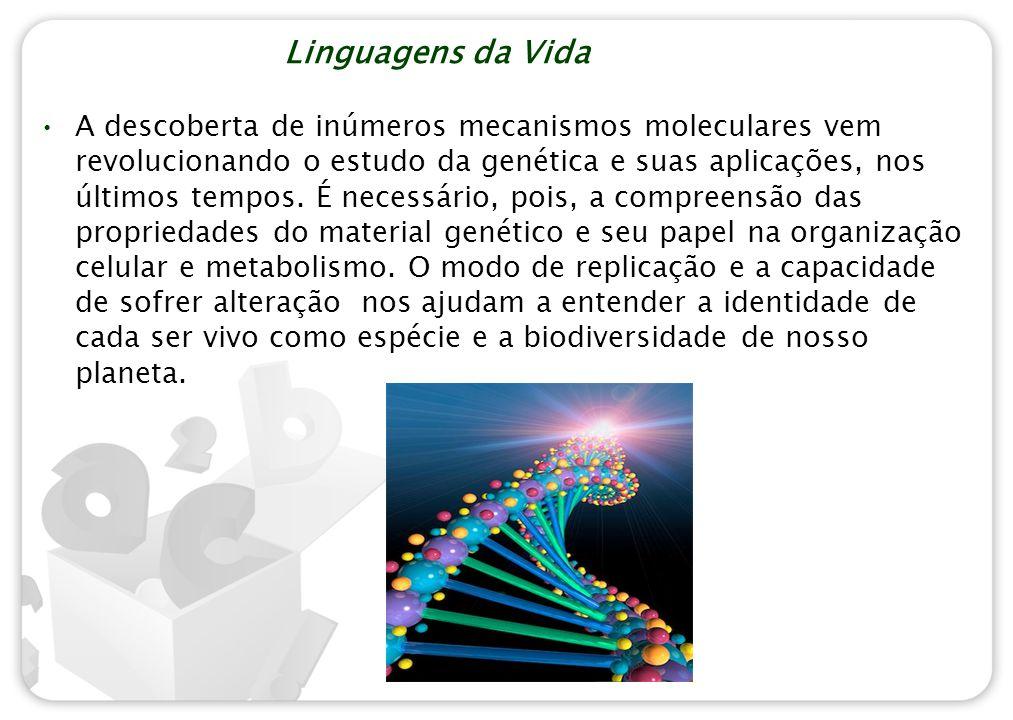 Linguagens da Vida A descoberta de inúmeros mecanismos moleculares vem revolucionando o estudo da genética e suas aplicações, nos últimos tempos. É ne