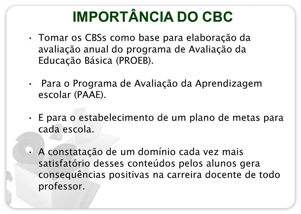 Tomar os CBSs como base para elaboração da avaliação anual do programa de Avaliação da Educação Básica (PROEB). Para o Programa de Avaliação da Aprend