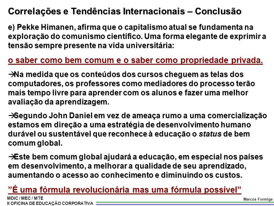 MDIC / MEC / MTE II OFICINA DE EDUCAÇÃO CORPORATIVA Marcos Formiga Correlações e Tendências Internacionais – Conclusão e) Pekke Himanen, afirma que o