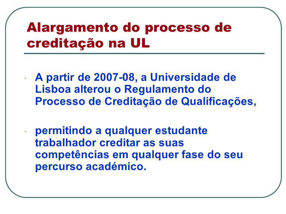 Alargamento do processo de creditação na UL A partir de 2007-08, a Universidade de Lisboa alterou o Regulamento do Processo de Creditação de Qualificações, permitindo a qualquer estudante trabalhador creditar as suas competências em qualquer fase do seu percurso académico.