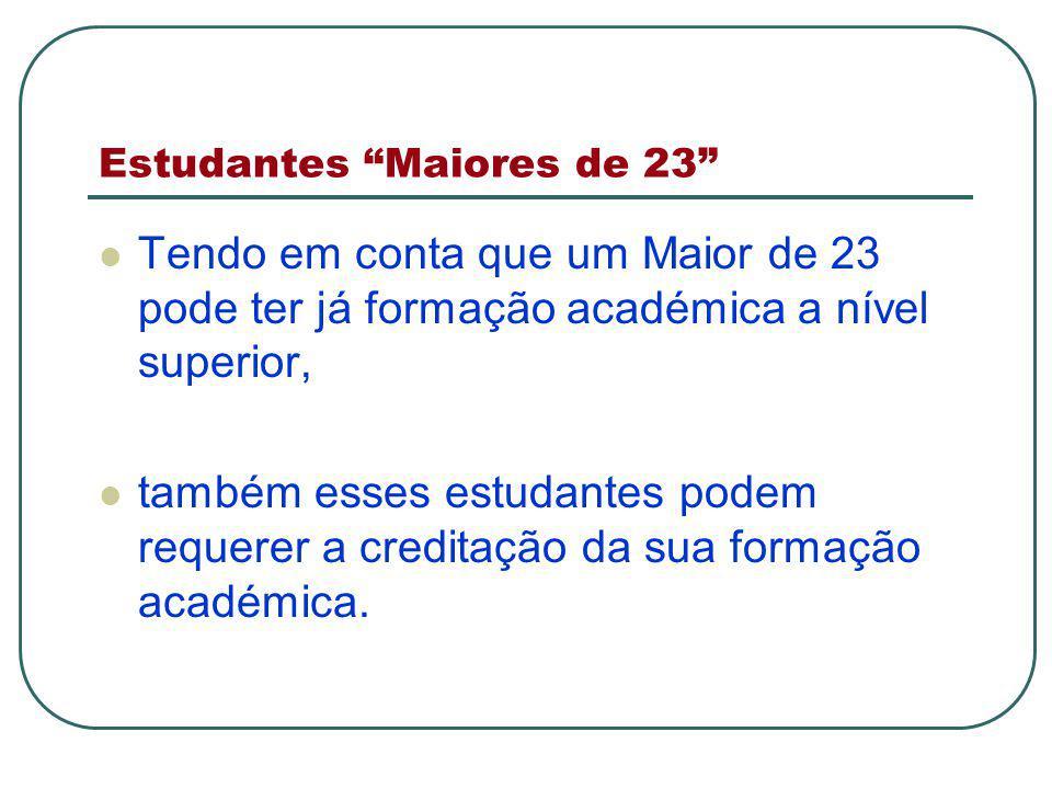 Estudantes Maiores de 23 Tendo em conta que um Maior de 23 pode ter já formação académica a nível superior, também esses estudantes podem requerer a creditação da sua formação académica.