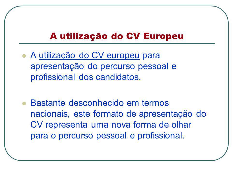 A utilização do CV Europeu A utilização do CV europeu para apresentação do percurso pessoal e profissional dos candidatos.