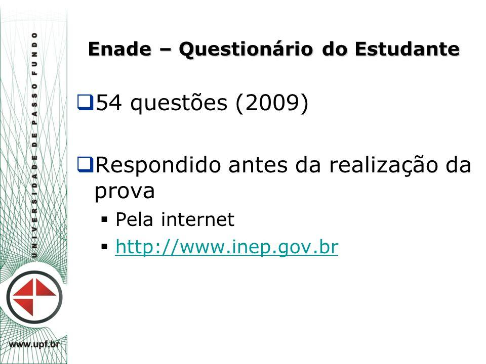 Enade – Questionário do Estudante  54 questões (2009)  Respondido antes da realização da prova  Pela internet  http://www.inep.gov.br http://www.i