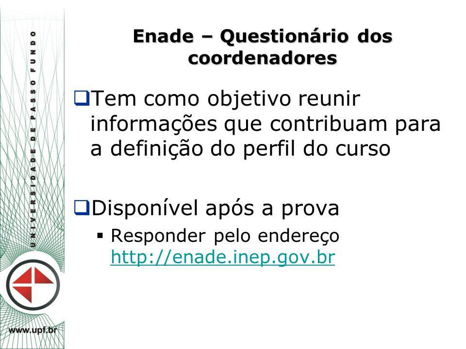 Enade – Questionário dos coordenadores  Tem como objetivo reunir informações que contribuam para a definição do perfil do curso  Disponível após a p