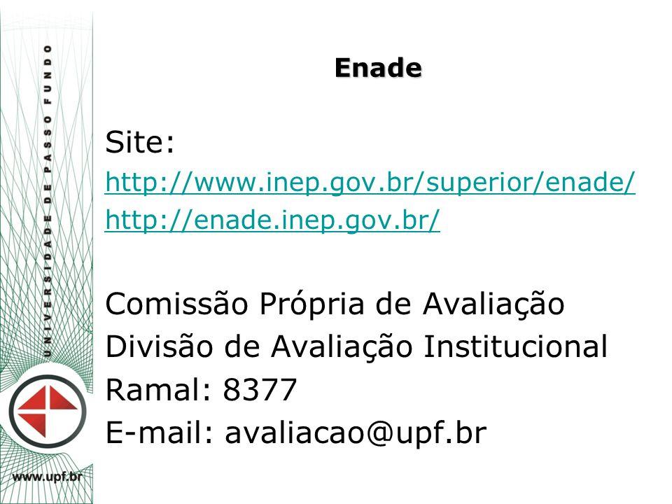 Enade Site: http://www.inep.gov.br/superior/enade/ http://enade.inep.gov.br/ Comissão Própria de Avaliação Divisão de Avaliação Institucional Ramal: 8