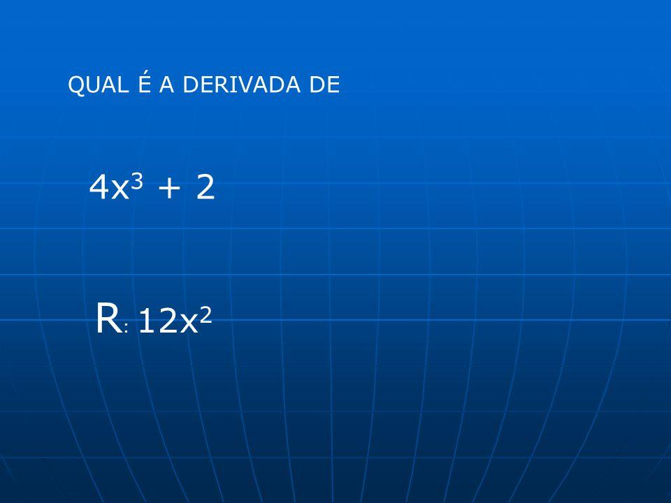 QUAL É A DERIVADA DE 4x 3 + 2 R : 12x 2
