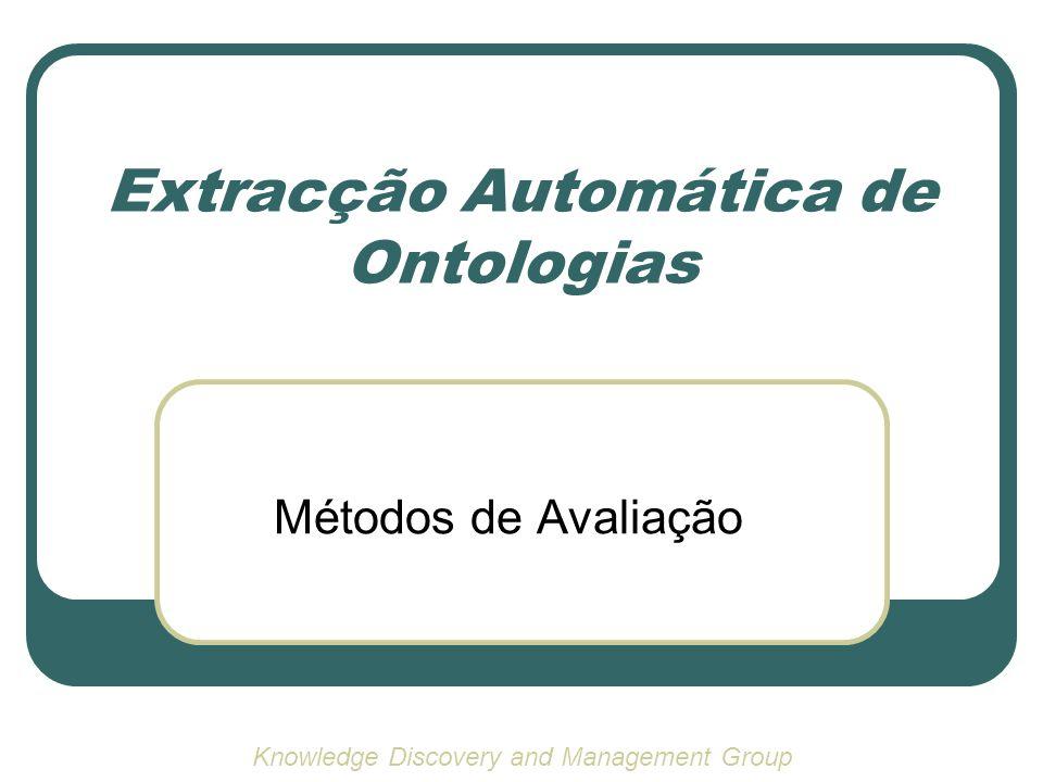 Extracção Automática de Ontologias Métodos de Avaliação Knowledge Discovery and Management Group