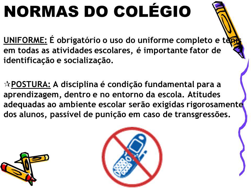 NORMAS DO COLÉGIO UNIFORME: É obrigatório o uso do uniforme completo e tênis em todas as atividades escolares, é importante fator de identificação e socialização.