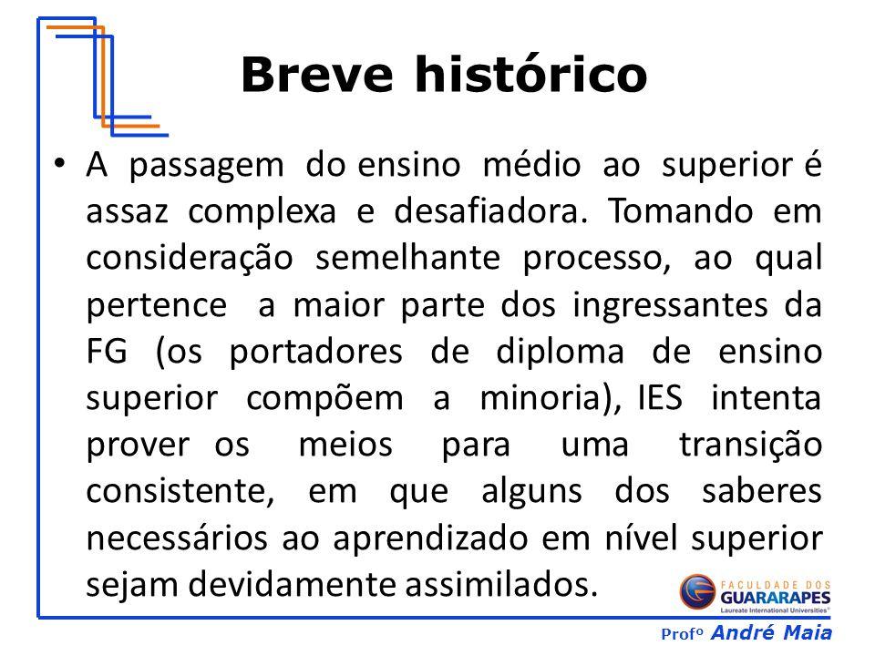 Profº André Maia Breve histórico A passagem do ensino médio ao superior é assaz complexa e desafiadora.