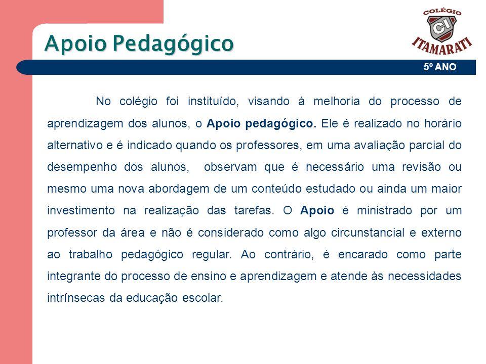 5º ANO Apoio Pedagógico No colégio foi instituído, visando à melhoria do processo de aprendizagem dos alunos, o Apoio pedagógico. Ele é realizado no h