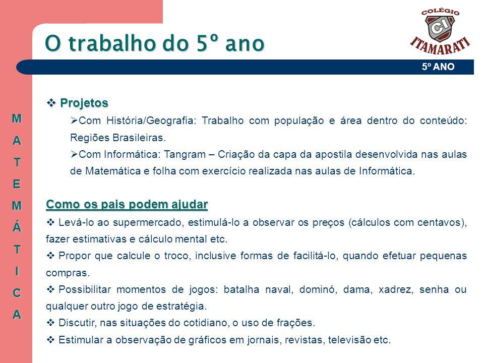5º ANO O trabalho do 5º ano  Projetos  Com História/Geografia: Trabalho com população e área dentro do conteúdo: Regiões Brasileiras.  Com Informát