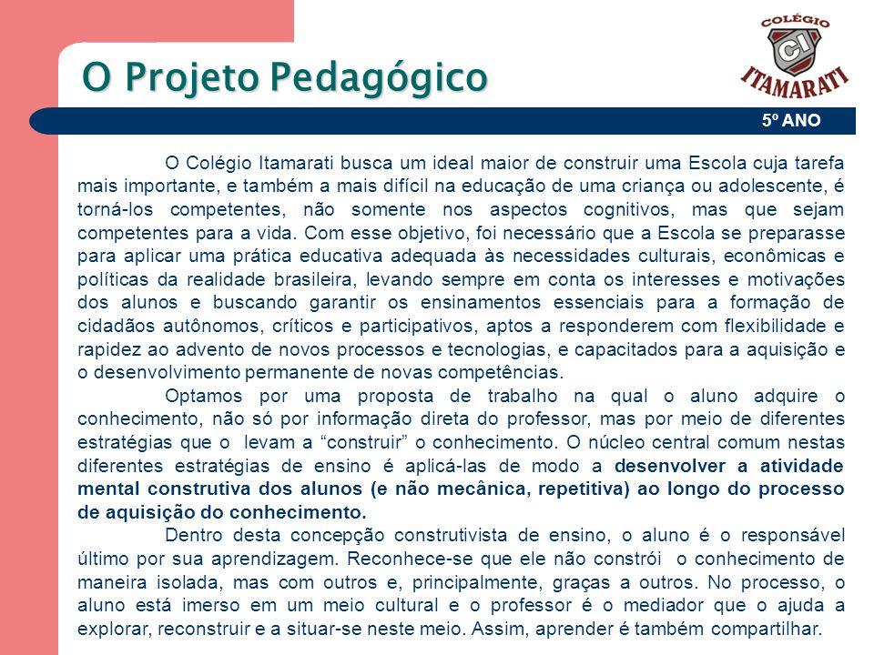 5º ANO O Projeto Pedagógico O Colégio Itamarati busca um ideal maior de construir uma Escola cuja tarefa mais importante, e também a mais difícil na e