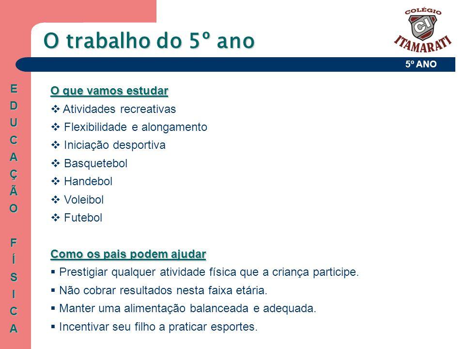 5º ANO O que vamos estudar  Atividades recreativas  Flexibilidade e alongamento  Iniciação desportiva  Basquetebol  Handebol  Voleibol  Futebol
