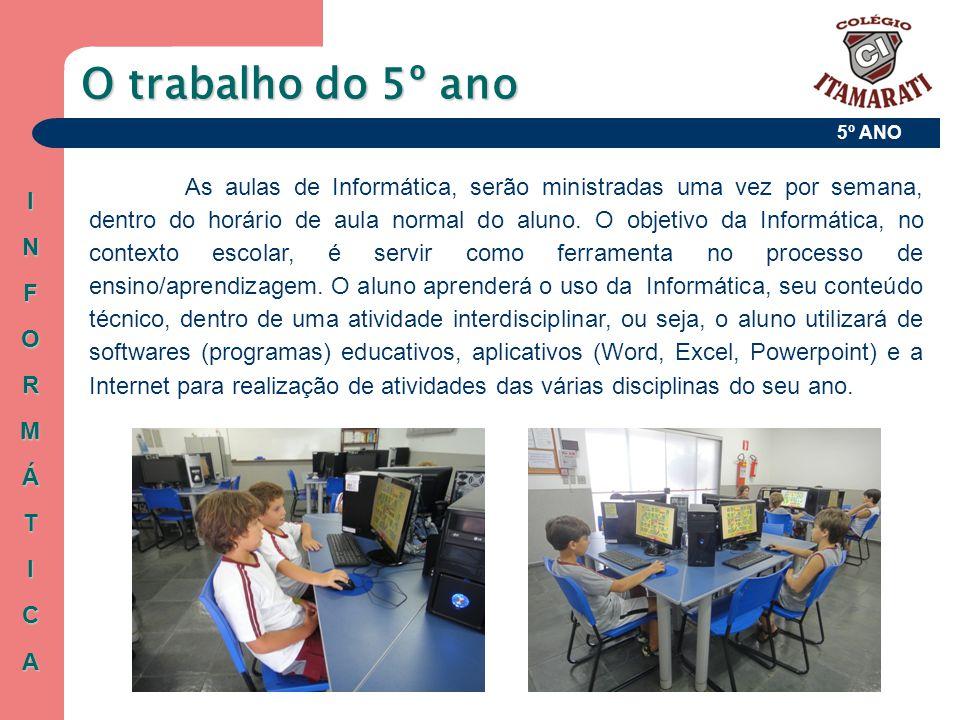 5º ANO O trabalho do 5º ano INFORMÁTICA As aulas de Informática, serão ministradas uma vez por semana, dentro do horário de aula normal do aluno. O ob