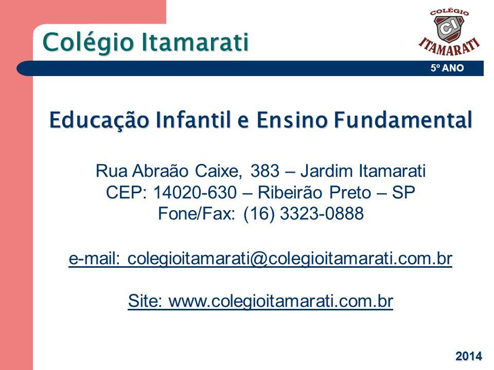 5º ANO Colégio Itamarati Educação Infantil e Ensino Fundamental Rua Abraão Caixe, 383 – Jardim Itamarati CEP: 14020-630 – Ribeirão Preto – SP Fone/Fax