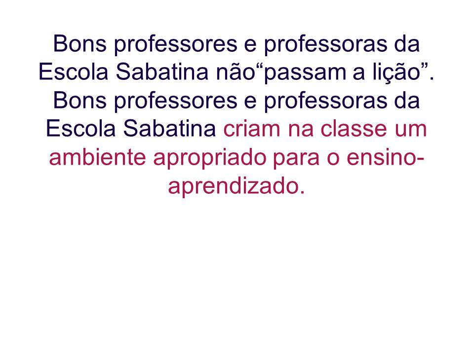 """Bons professores e professoras da Escola Sabatina não""""passam a lição"""". Bons professores e professoras da Escola Sabatina criam na classe um ambiente a"""
