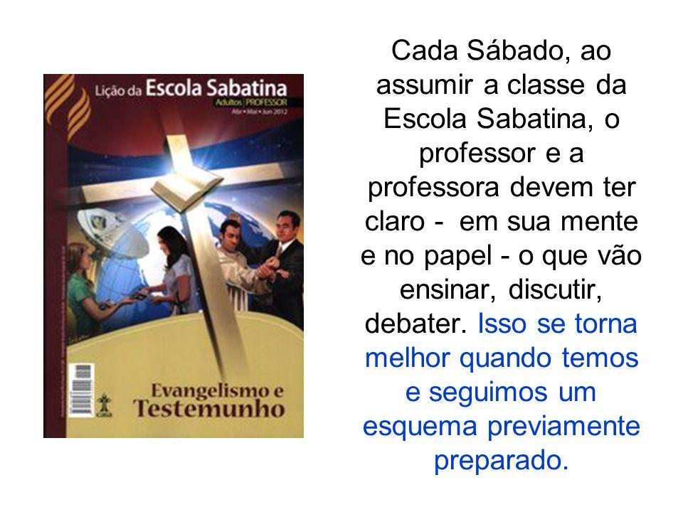 Cada Sábado, ao assumir a classe da Escola Sabatina, o professor e a professora devem ter claro - em sua mente e no papel - o que vão ensinar, discuti