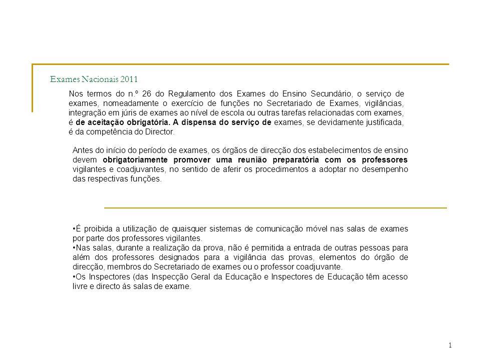 1 Exames Nacionais 2011 Nos termos do n.º 26 do Regulamento dos Exames do Ensino Secundário, o serviço de exames, nomeadamente o exercício de funções