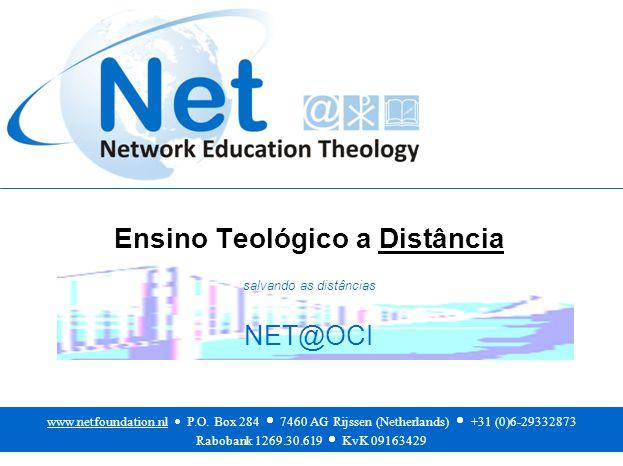 Ensino Teológico a Distância salvando as distâncias NET@OCI www.netfoundation.nl  P.O.