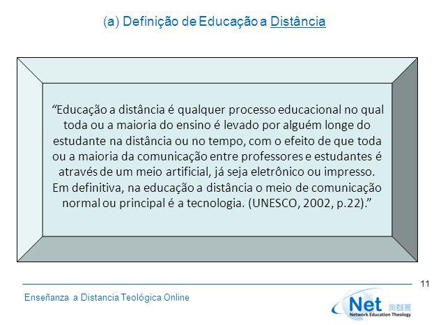 """Enseñanza a Distancia Teológica Online (a) Definição de Educação a Distância """"Educação a distância é qualquer processo educacional no qual toda ou a m"""