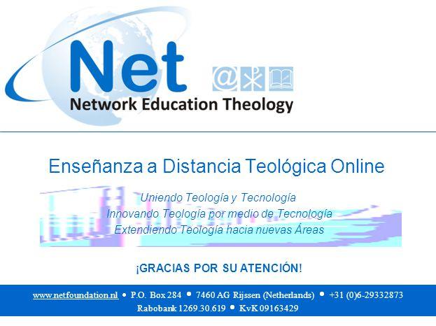 Enseñanza a Distancia Teológica Online www.netfoundation.nl  P.O. Box 284  7460 AG Rijssen (Netherlands)  +31 (0)6-29332873 Rabobank 1269.30.619 