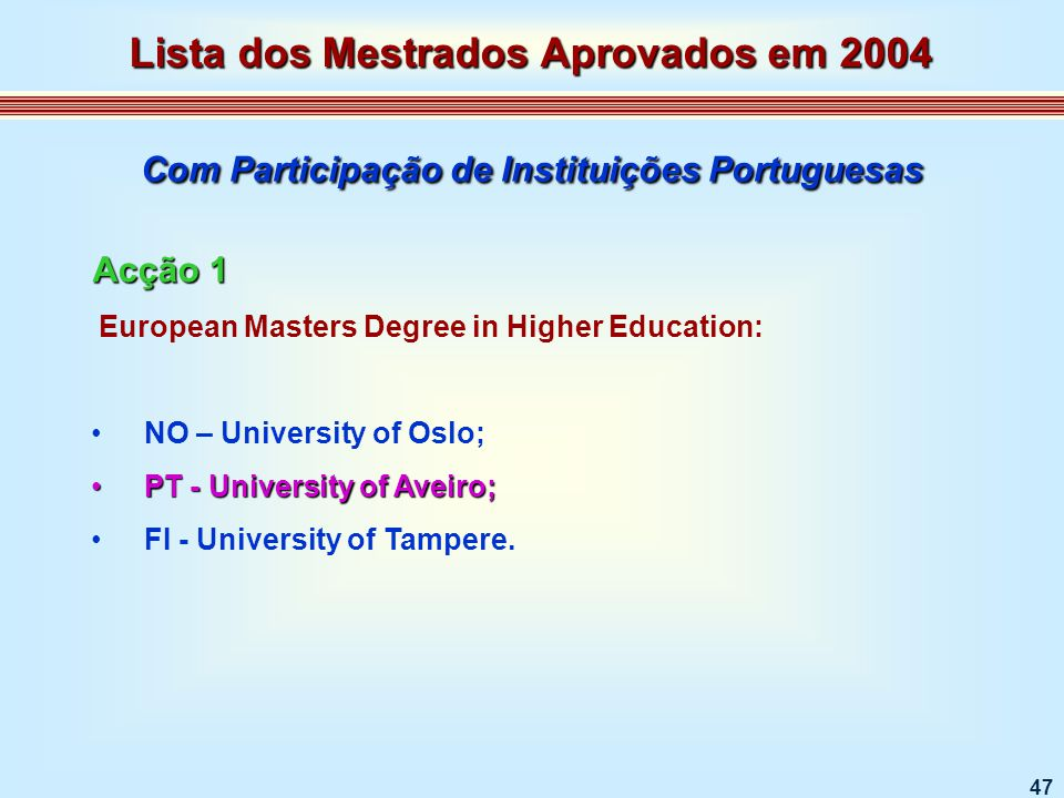 47 European Masters Degree in Higher Education: NO – University of Oslo; PT - University of Aveiro;PT - University of Aveiro; FI - University of Tampere.